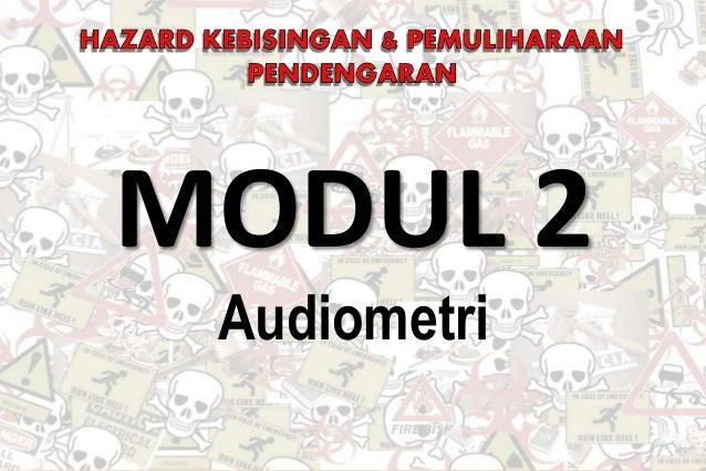 Oleh: Engr. Norrazman Zaiha bin Zainol OSH514 : PEMANTAUAN KEBISINGAN DAN PEMULIHARAAN PENDENGARAN MODUL 2 Audiometri