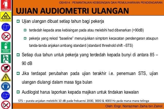 Oleh: Engr. Norrazman Zaiha bin Zainol OSH514 : PEMANTAUAN KEBISINGAN DAN PEMULIHARAAN PENDENGARAN Ujian ulangan dibuat se...