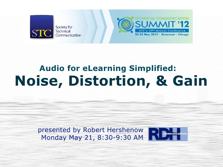 Audio for eLearning Simplified:Noise, Distortion, & Gain   presented by Robert Hershenow    Monday May 21, 8:30-9:30 AM