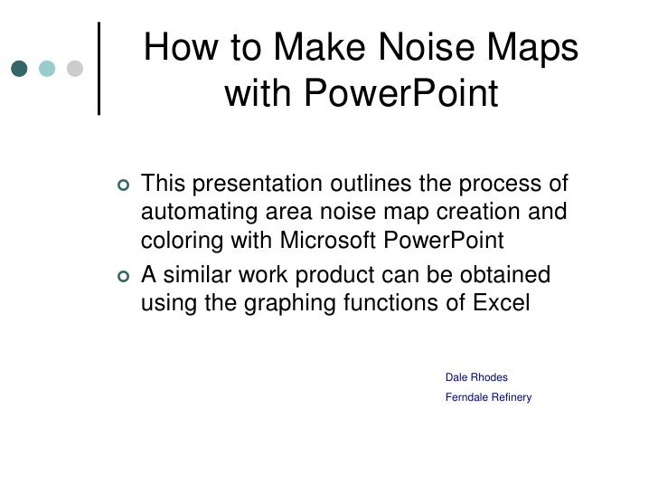 How to Make Noise Maps       with PowerPoint   This presentation outlines the process of    automating area noise map cre...