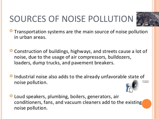 effects and causes of sound pollution Causes, ill-effects, and remedial measures of noise pollution sound that is undesirable for human hearing is called noise this article provides you with some of the most important sources, effects, as well as remedial measures of noise pollution.