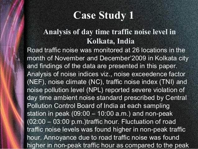 noise pollution details in kolkata Noise pollution: definition, sources and effects of noise pollution definition: sound, a normal feature of our life, is the means of communication and entertainment in most animals, including human beings.