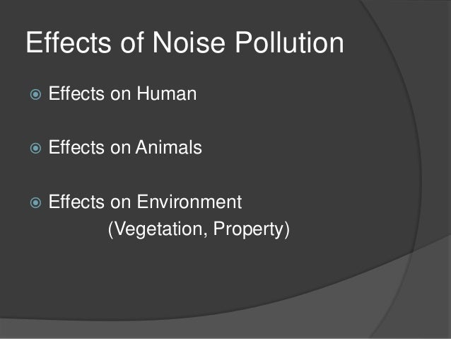 causes and effects of noise pollution The effects of noise exposure on hearing depend on the intensity and  for  example, if a construction drill causes a noise level of about 90 db,.
