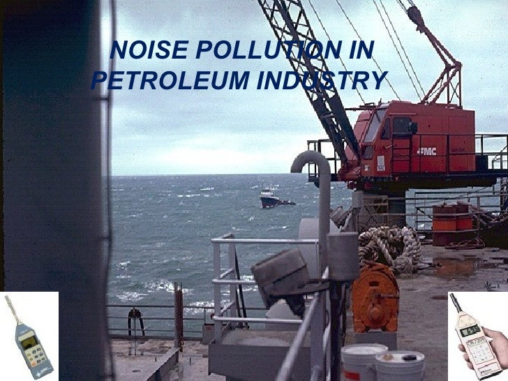 NOISE POLLUTION IN PETROLEUM INDUSTRY