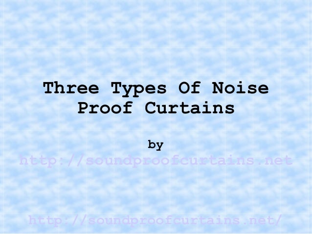 http://soundproofcurtains.net/ Three Types Of Noise Proof Curtains by http://soundproofcurtains.net