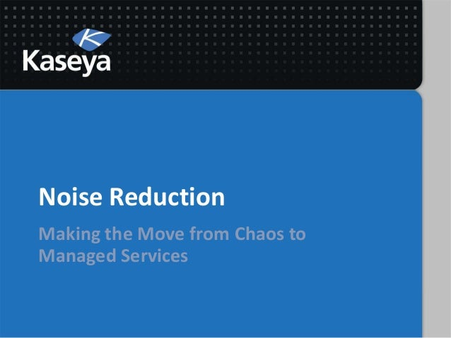 Noise ReductionMaking the Move from Chaos toManaged Services