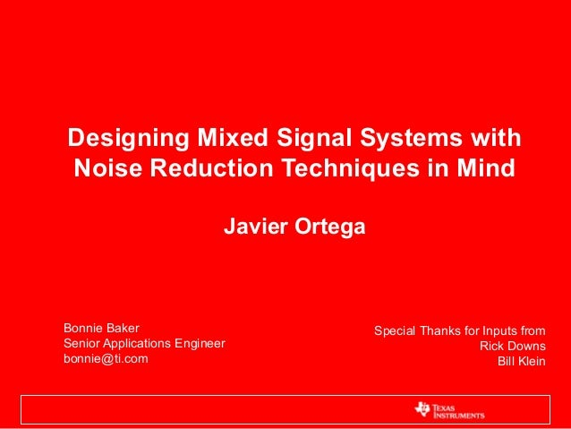 Designing Mixed Signal Systems withNoise Reduction Techniques in Mind                           Javier OrtegaBonnie Baker ...