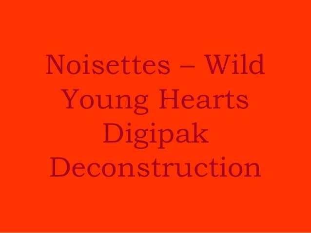 Noisettes – Wild Young Hearts    DigipakDeconstruction