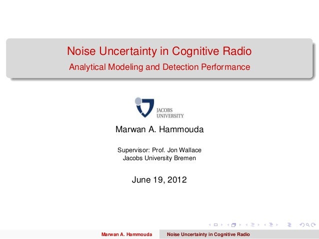 Noise Uncertainty in Cognitive RadioAnalytical Modeling and Detection Performance             Marwan A. Hammouda          ...