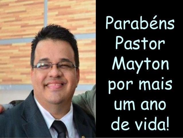 Parabéns Pastor Mayton por mais um ano de vida!