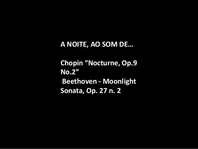 "A NOITE, AO SOM DE…  Chopin ""Nocturne, Op.9 No.2""  Beethoven - Moonlight Sonata, Op. 27 n. 2"