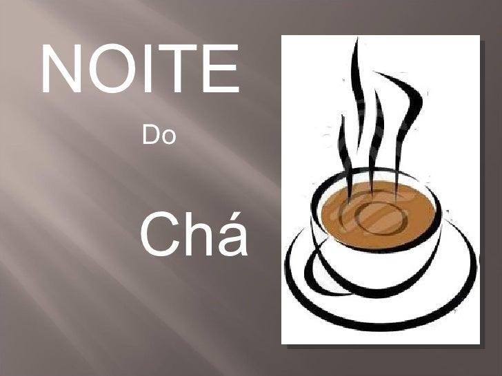 NOITE   Do Chá