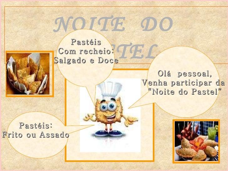 """NOITE  DO  PASTEL Olá  pessoal, Venha participar da  """" Noite do Pastel"""" Pastéis: Frito ou Assado Pastéis Com recheio: Salg..."""
