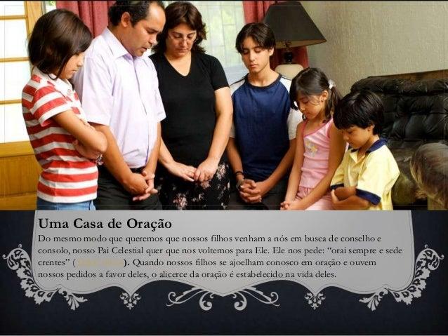 Uma Casa de Oração Do mesmo modo que queremos que nossos filhos venham a nós em busca de conselho e consolo, nosso Pai Cel...