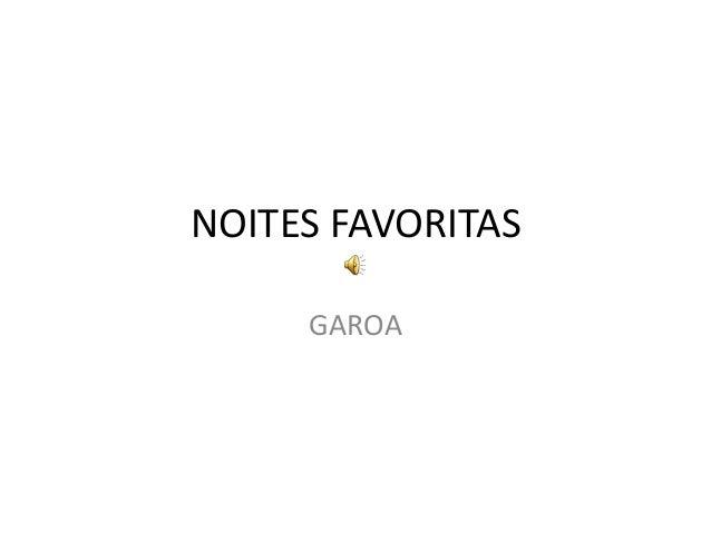 NOITES FAVORITAS     GAROA