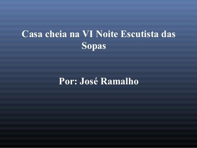 Casa cheia na VI Noite Escutista das  Sopas  Por: José Ramalho