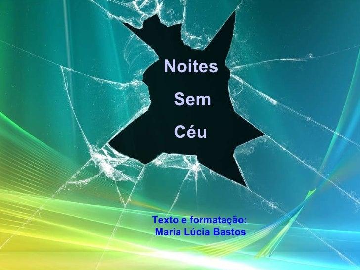 Noites Sem Céu  Texto e formatação:  Maria Lúcia Bastos