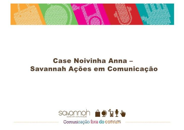 Case Noivinha Anna –Savannah Ações em Comunicação