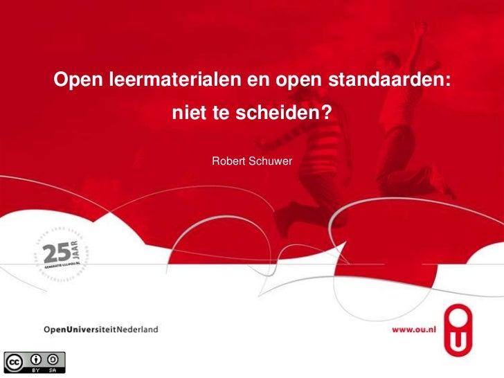 Open leermaterialen en open standaarden:<br />niet te scheiden?Robert Schuwer<br />
