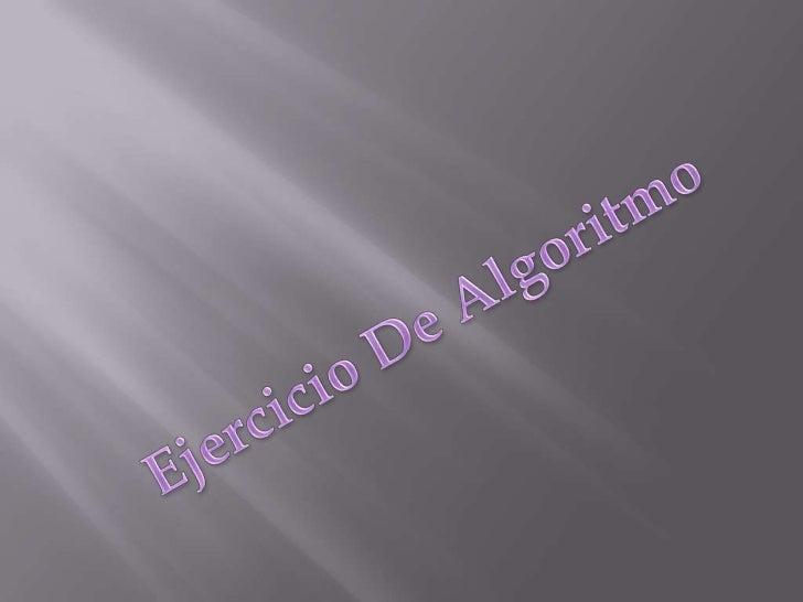 Ejercicio De Algoritmo<br />