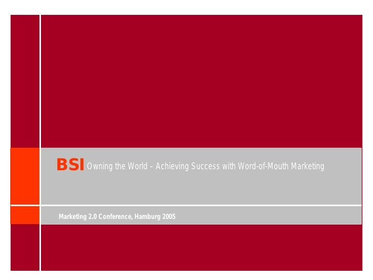 BSI Owning the World – Achieving Success with Word-of-Mouth Marketing  Marketing 2.0 Conference, Hamburg 2005