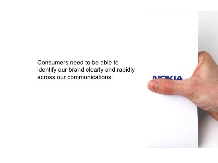 Consumers need to be able to   identify our brand clearly and   rapidly across our communications.