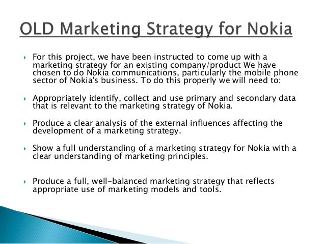 marketing strategy for nokia Marketing responsibility entrepreneurship operations family business strategy / what could have saved nokia what could have saved nokia, and what can other companies learn quy huy, insead associate professor of strategy and timo vuori, assistant professor of strategic management.