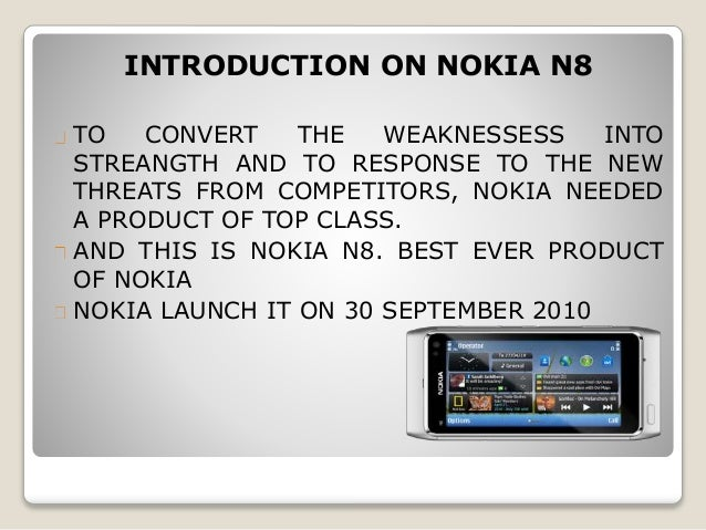nokia strength and weakness Strengths nokia corporation has the strong research and development centers in 16 countries and employs approximately 37020 personnel, nearly 30% of total workforce of the nokia siemens nokia has 500 researchers, engineers and scientists and has sites in seven different countries.