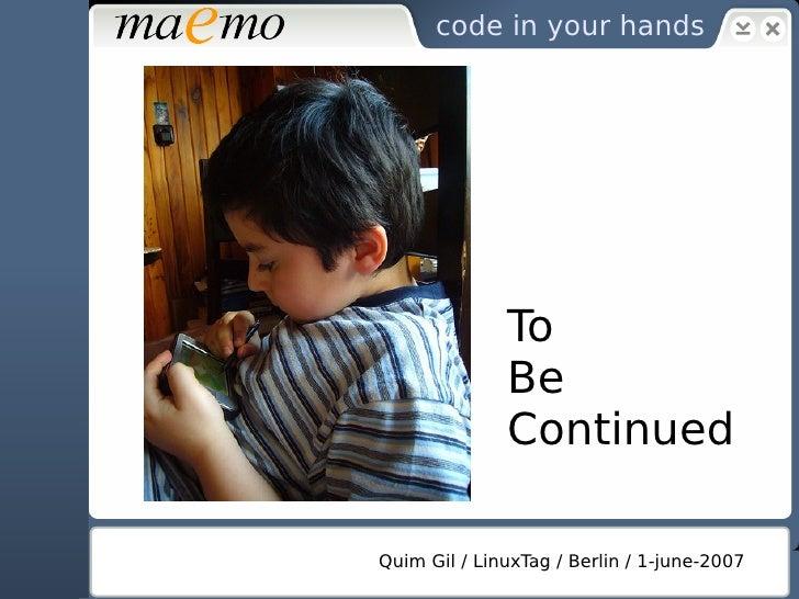 Thank You    Development platform for Internet Tablets          http://maemo.org             quim.gil@nokia.com