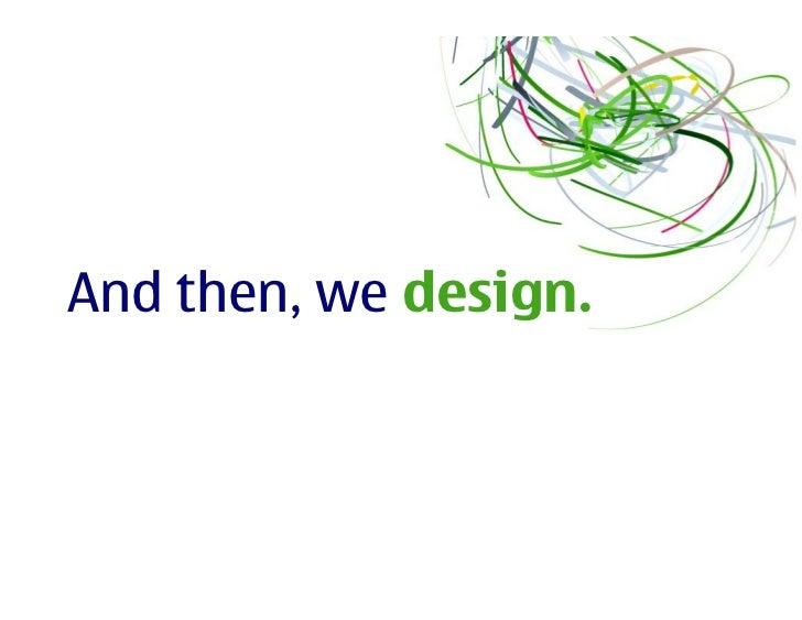 Observe then design.