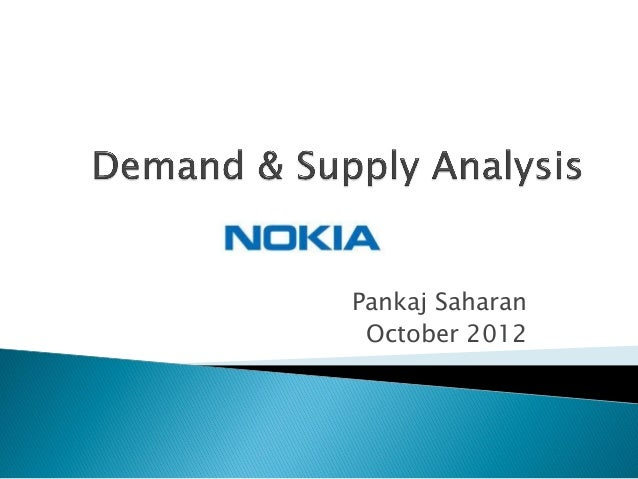 demand analysis of nokia Since there are only a handful of firms dominating the smartphone industry such as samsung, apple, htc, nokia, blackberry and et cetera, the smartphone industry could be seen as an oligopoly with samsung being the dominant firm in the industry since it holds 57% of the market share (pramis, 2013.