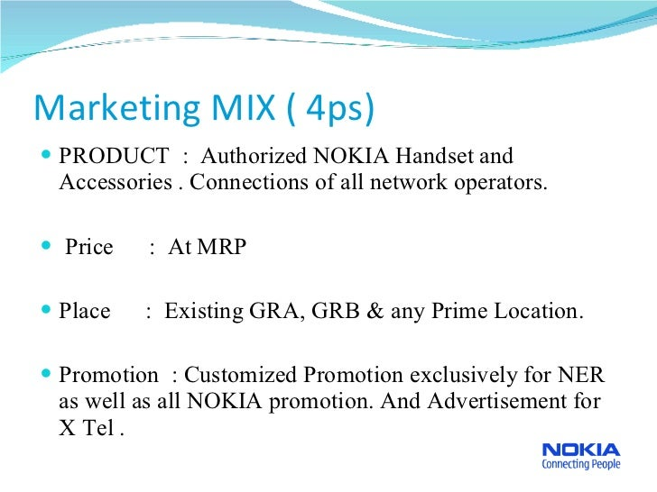 nokia marketing mix 1 product variety: in every series of nokia there are large numbers of sets thus large variety quality: nokia gain brand personality and market shares of 35% because of its quality.