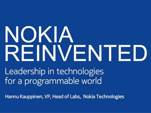 NOKIA REINVENTED  Leadership in technologies for a programmable world  Hannu Kauppinen,  VP,  Head of Labs,  Nokia Technol...