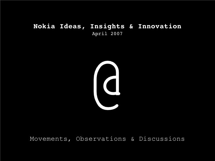 Nokia Ideas, Insights & Innovation               April 2007                  @ Movements, Observations & Discussions