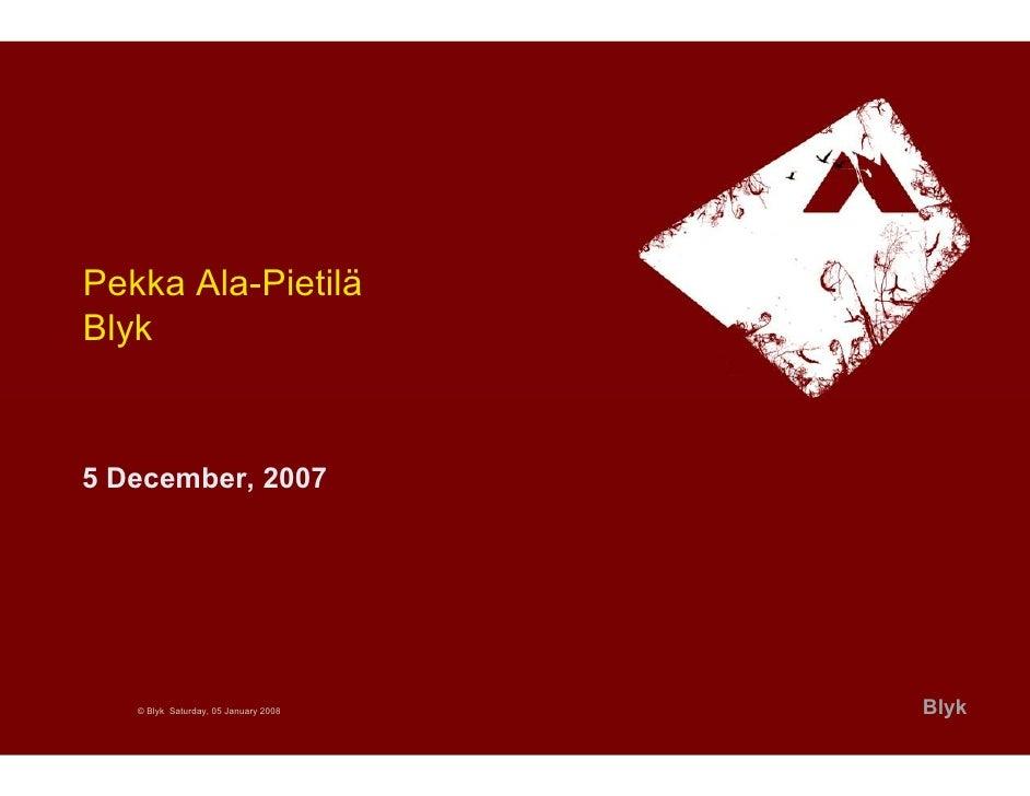 Pekka Ala-Pietilä Blyk   5 December, 2007        © Blyk Saturday, 05 January 2008   Blyk