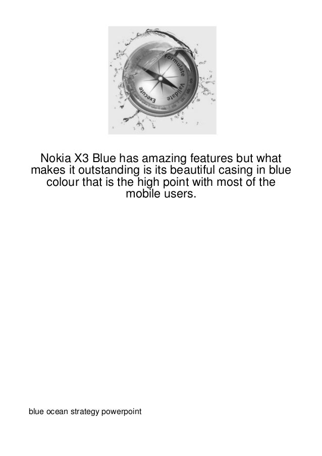 Nokia X3 Blue has amazing features but whatmakes it outstanding is its beautiful casing in blue  colour that is the high p...