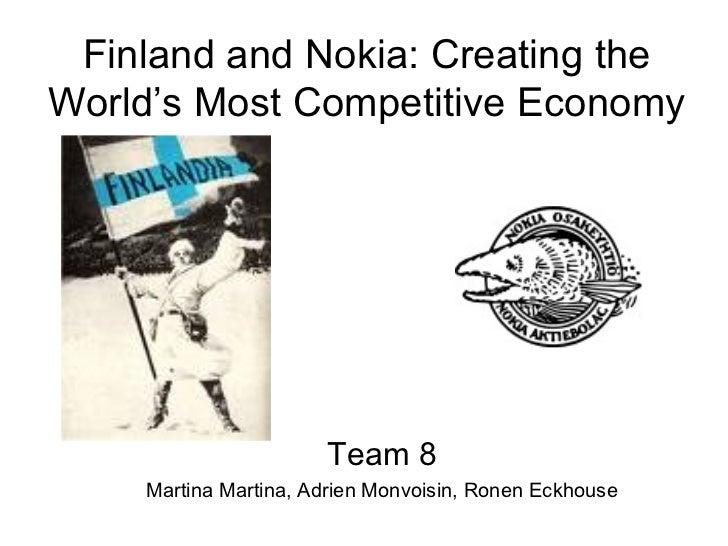 Finland and Nokia: Creating theWorld's Most Competitive Economy                      Team 8    Martina Martina, Adrien Mon...