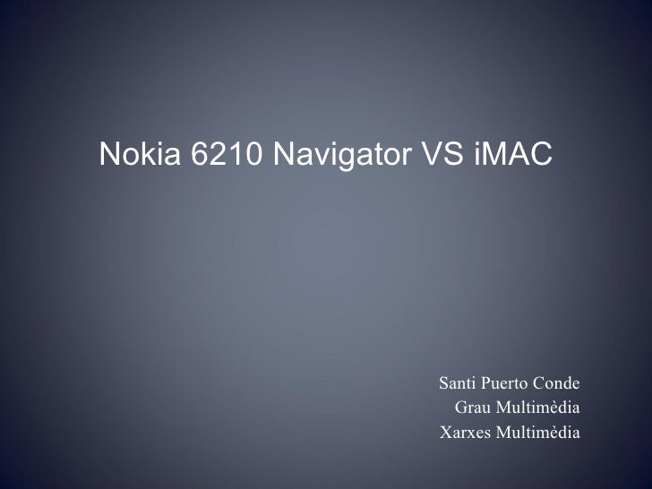 Nokia 6210 Navigator VS iMAC Santi Puerto Conde Grau Multimèdia Xarxes Multimèdia