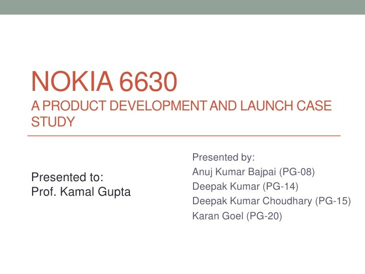 NOKIA 6630A PRODUCT DEVELOPMENT AND LAUNCH CASESTUDY                    Presented by:                    Anuj Kumar Bajpai...