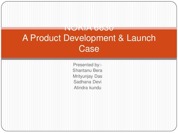 NOKIA 6630A Product Development & Launch             Case           Presented by:-           Shantanu Bera           Mrity...