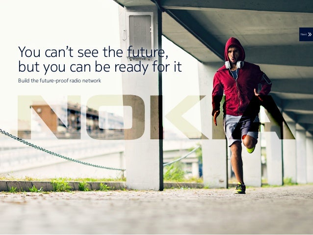 You can't see the future, but you can be ready for it Build the future-proof radio network Next
