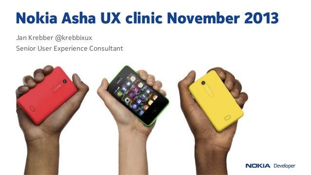 Nokia Asha UX clinic November 2013 Jan Krebber @krebbixux Senior User Experience Consultant