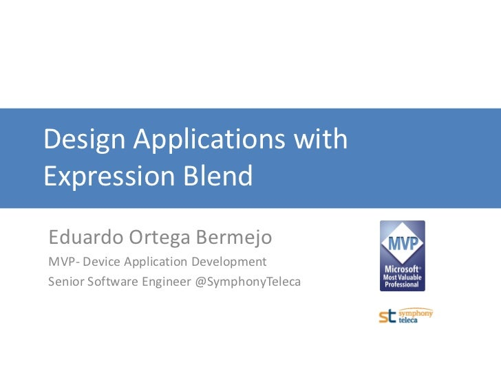 Design Applications withExpression BlendEduardo Ortega BermejoMVP- Device Application DevelopmentSenior Software Engineer ...