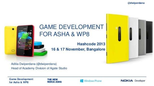 @dwiperdana  GAME DEVELOPMENT FOR ASHA & WP8 Hashcode 2013 16 & 17 November, Bangalore  Aditia Dwiperdana (@dwiperdana) He...