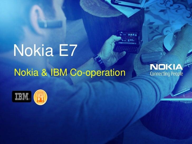 Nokia E7Nokia & IBM Co-operation