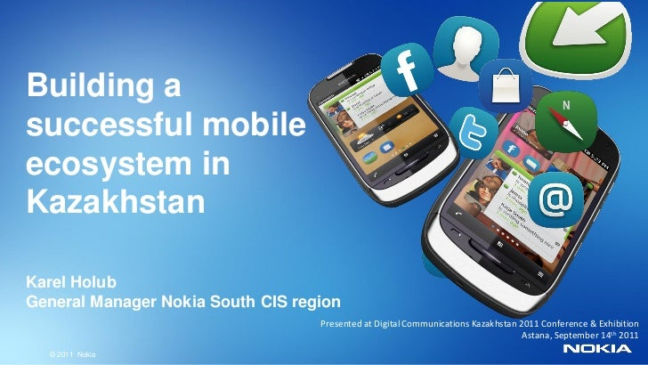 Building asuccessful mobileecosystem inKazakhstanKarel HolubGeneral Manager Nokia South CIS region                        ...