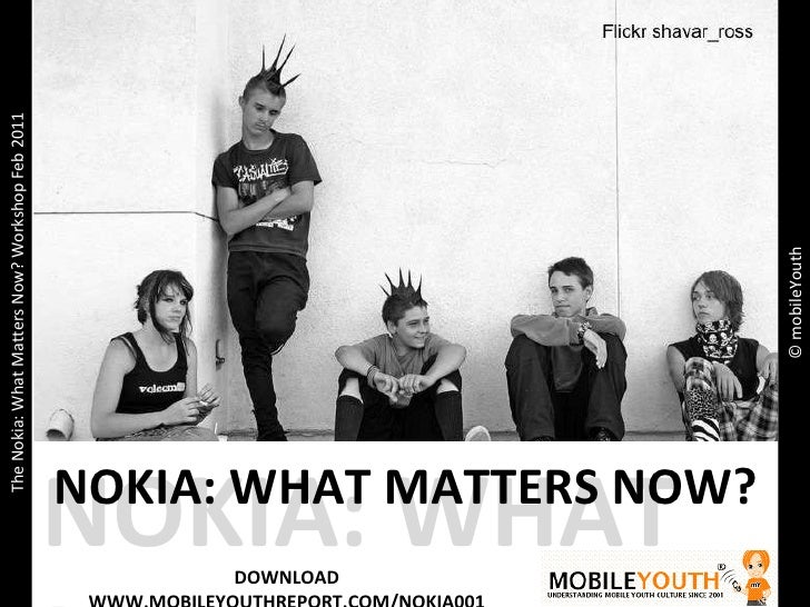 2 Tier Youth Market NOKIA: WHAT MA © mobileYouth The Nokia: What Matters Now? Workshop Feb 2011 NOKIA: WHAT MATTERS NOW? D...