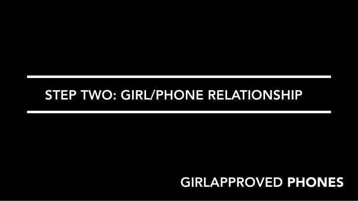 STEP TWO: GIRL/PHONE RELATIONSHIP                 GIRLAPPROVED PHONES