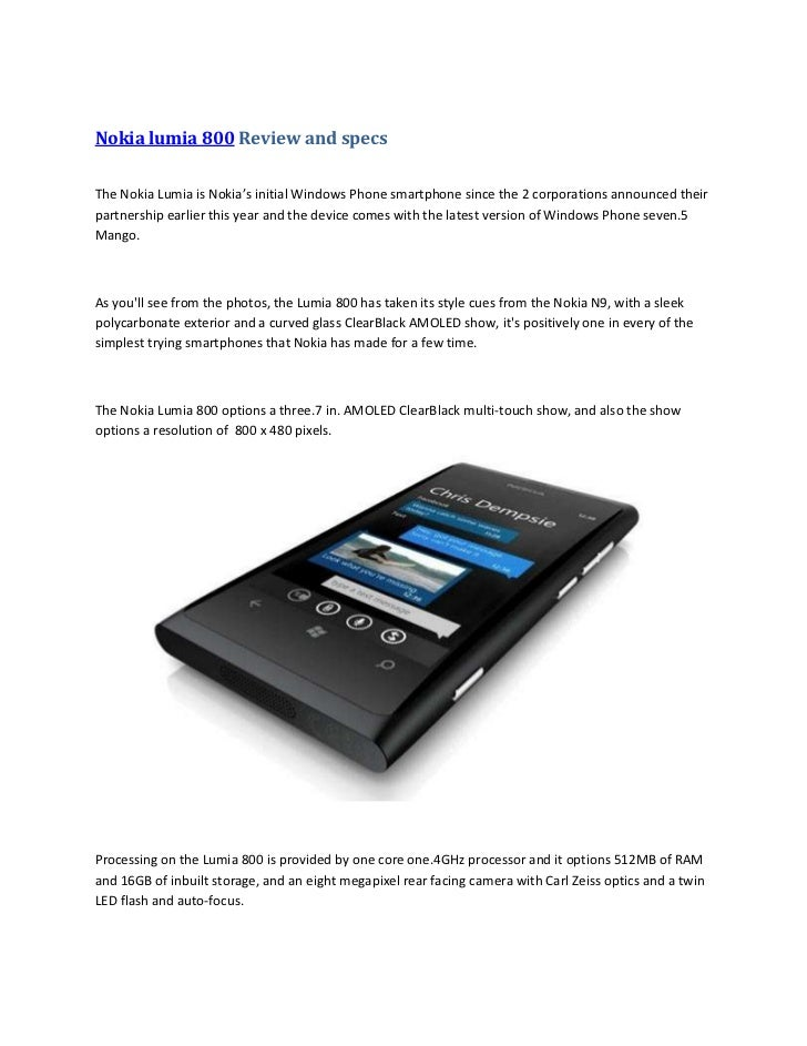 Nokia lumia 800 Review and specsThe Nokia Lumia is Nokia's initial Windows Phone smartphone since the 2 corporations annou...