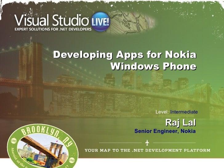 Developing Apps for Nokia          Windows Phone                     Level: Intermediate                         Raj Lal  ...